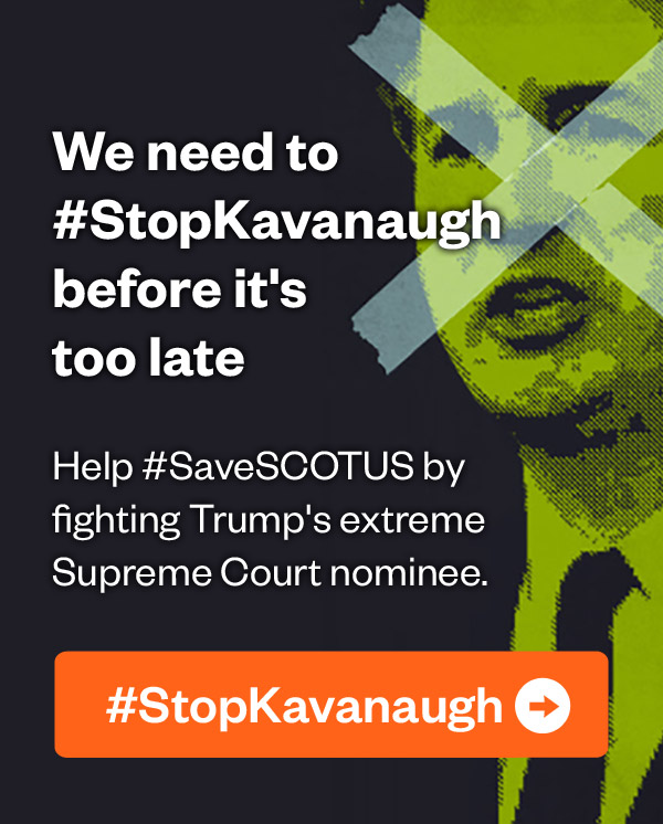We need to #StopKavanaugh before it's too late - Help #SaveSCOTUS by fighting Trump's extreme Supreme Court nominee.